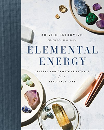 Elemental Energy: Crystal and Gemstone Rituals for a Beautiful Life por Kristin Petrovich