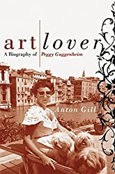 Art Lover: A Biography Of Peggy Guggenheim by Anton Gill (2002-04-01)