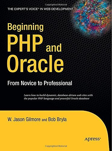 Beginning PHP and Oracle: From Novice to Professional (Expert's Voice) 2007 edition by Gilmore, W Jason, Bryla, Bob (2007) Paperback