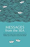 Messages from the Sea: Letters and Notes from a Lost Era Found in Bottles and on Beac...