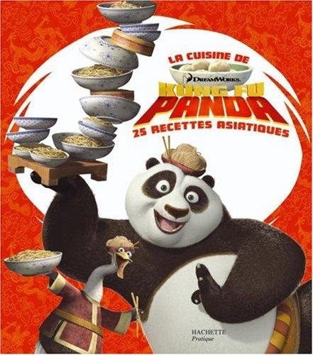La cuisine de Kung Fu Panda : 25 recettes asiatiques