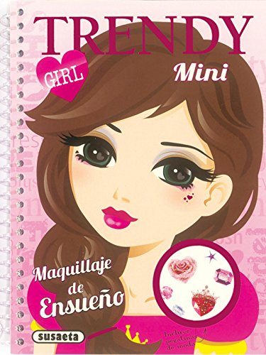 Maquillaje de ensueño (Mini Trendy Girl) por Susaeta Ediciones S A