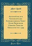 Aktenstücke zur Geschichte des Schwabenkrieges Nebst Einer Freiburger Chronik Über die Ereignisse von 1499 (Classic Reprint) - Albert Büchi