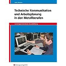 Technische Kommunikation und Arbeitsplanung / Ausgabe für Metallberufe: Technische Kommunikation und Arbeitsplanung in den Metallberufen, Lernträgerorientierte Grundbildung