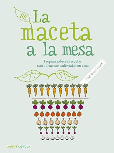 De la maceta a la mesa: Prepara sabrosas recetas con alimentos cultivados en casa (Cocina) por Cinead McTernan