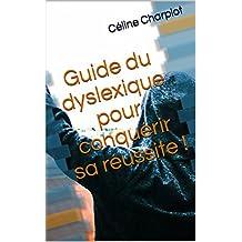 Guide du dyslexique pour conquérir sa réussite !