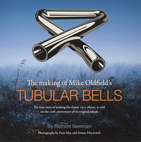The The making of Mike Oldfield's Tubular Bells: The true story of making the classic 1973 album, as told on the 20th anniversary of its original release por Richard Newman