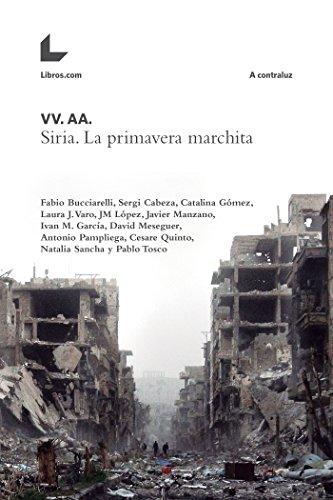 Siria. La primavera marchita (A contraluz) por VV. AA.