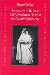 Structures of Reform: The Mercedarian Order in the Spanish Golden Age (Culture, Beliefs & Traditions, Mediaeval & Early Modern Peoples) (Cultures, ... Traditions: Medieval & Early Modern Peoples)