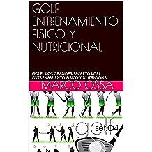 GOLF ENTRENAMIENTO FISICO Y NUTRICIONAL: GOLF : LOS GRANDES SECRETOS DEL ENTRENAMIENTO FISICO Y NUTRICIONAL