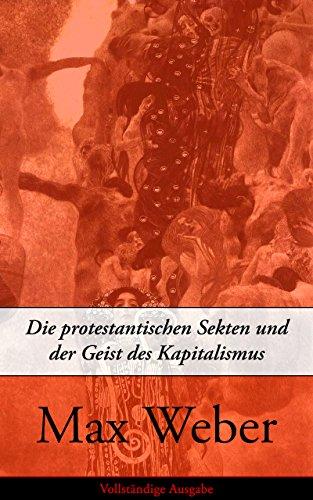Die protestantischen Sekten und der Geist des Kapitalismus - Vollständige Ausgabe (German Edition)