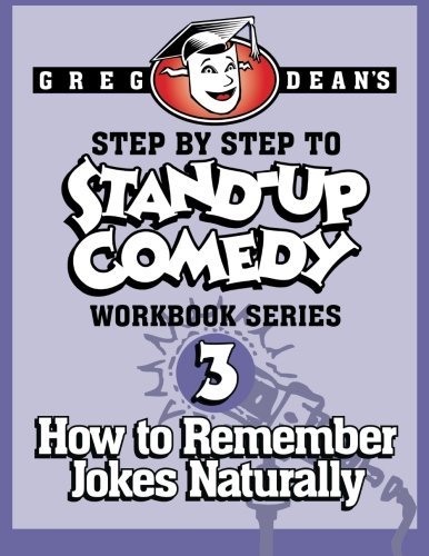 Step By Step to Stand-Up Comedy - Workbook Series: Workbook 3: How to Remember Jokes Naturally: Volume 3 por Greg Dean