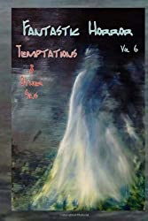 Temptations & Other Sins: Volume 6 (Fantastic Horror) by Chris Stevens (2013-03-12)