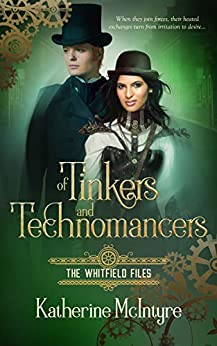 Of Tinkers and Technomancers (The Whitfield Files Book One) by [McIntyre, Katherine ]