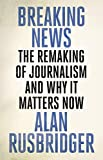 #7: Breaking News: The Remaking of Journalism and Why It Matters Now