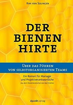 Der Bienenhirte – über das Führen von selbstorganisierten Teams: Ein Roman für Manager und Projektverantwortliche (German Edition) by [van Solingen, Rini]