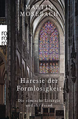 Häresie der Formlosigkeit: Die römische Liturgie und ihr Feind