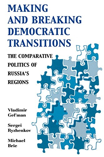 Making and Breaking Democratic Transitions: The Comparative Politics of Russia's Regions (The Soviet Bloc and After)