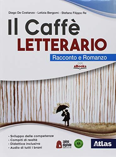 Il caffe' letterario. Racconto e romanzo. Antologia dei Promessi sposi. Per le Scuole superiori. Con e-book. Con espanione online