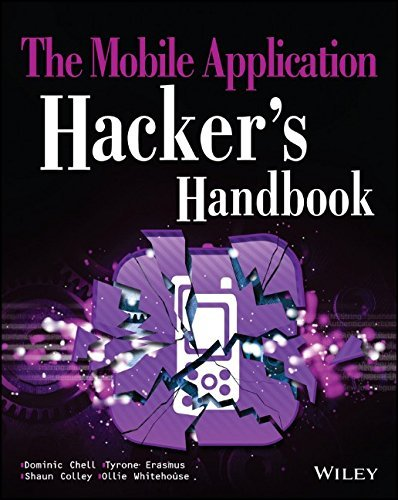The Mobile Application Hacker's Handbook by Chell, Dominic, Erasmus, Tyrone, Colley, Shaun, Whitehouse, Ollie (April 3, 2015) Paperback