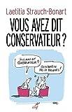 Vous avez dit conservateur ? Précis d'une infirmité politique française.