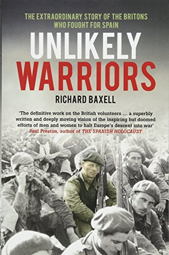 Unlikely Warriors: The Extraordinary Story Of The Britons Who Fought In The Spanish Civil War por Richard Baxell