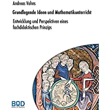 Grundlegende Ideen und Mathematikunterricht: Entwicklung und Perspektiven eines fachdidaktischen Prinzips