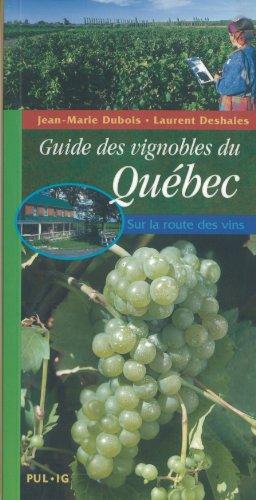 Guide des Vignobles du Quebec Sur la Route des Vins par Dubois/Deshaies