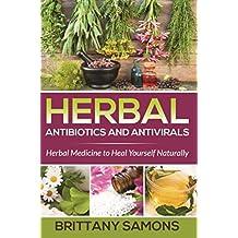 Herbal Antibiotics and Antivirals: Herbal Medicine to Heal Yourself Naturally
