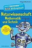 Das große Kita-Bildungsbuch Naturwissenschaft, Mathematik und Technik: Alles für fragende und forschende Kinder - Irmgard M. Burtscher