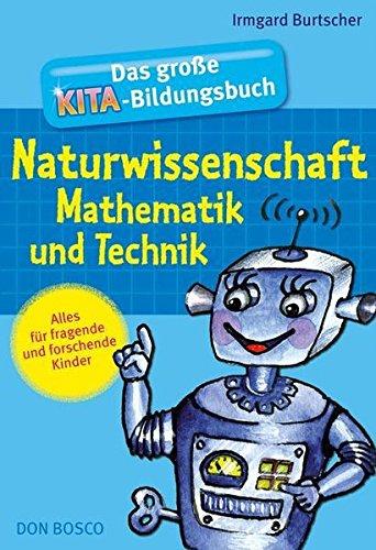 Das große Kita-Bildungsbuch Naturwissenschaft, Mathematik und Technik: Alles für fragende und forschende Kinder