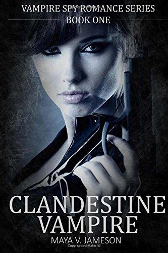 ROMANCE: Clandestine Vampire: Paranormal Romance: (Vampire Spy Romance Series Book 1): Volume 1