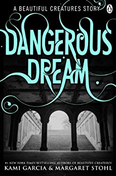 Beautiful Creatures: Dangerous Dream de [Garcia, Kami, Stohl, Margaret]