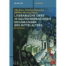 Literarische Orte in deutschsprachigen Erzählungen des Mittelalters: Ein Handbuch (De Gruyter Reference)