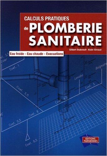 Calculs pratiques de plomberie sanitaire : Eau froide, eau chaude, vacuations (1Cdrom) de Gilbert Dubreuil,Alain Giraud ( 1 dcembre 2008 )