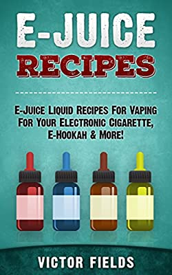 E-Juice Recipes 2nd Edition: E-Juice Liquid Recipes For Vaping For Your Electronic Cigarette, E-Hookah & More! (Electronic Cigarettes, Vaping, Vaping Pen, ... E-Liquid, Alternative, Juice, G-Pen)