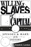 Willing Slaves Of Capital: Spinoza An...