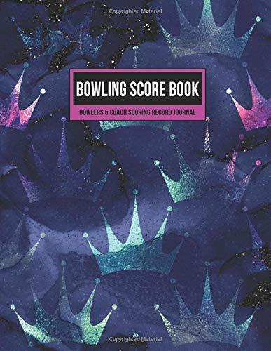 Bowling Score Book Bowlers & Coach Scoring Record Journal: Individual Game Score Keeper Notebook with Formatted Sheets for Strikes, Spares, Pin Count & Notes (Purple Pink Teal Crowns, Band 1)