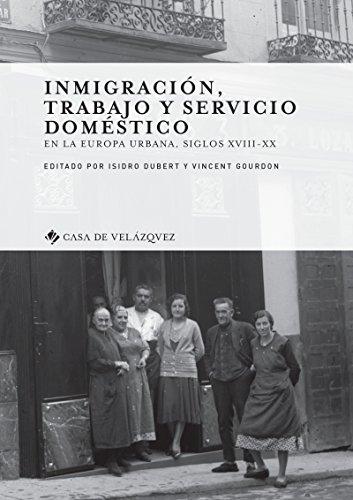 Inmigración, trabajo y servicio doméstico: En la Europa urbana, siglos xviii-xx (Collection de la Casa de Velázquez nº 163)