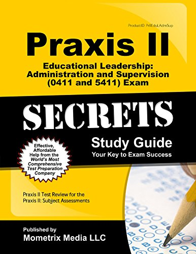 Praxis II Educational Leadership: Administration and Supervision (0411 and 5411) Exam Secrets Study Guide: Praxis II Test Review for the Praxis II: Subject Assessments