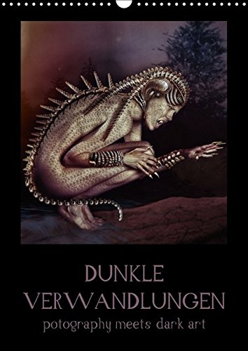 (Dunkle Verwandlungen - photography meets dark art (Wandkalender 2018 DIN A3 hoch): Digital nachbearbeitete Bilder einer großartigen Fotografin von ... ... (CALVENDO Kunst) [Apr 27, 2017] Art, Ravienne)