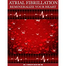 Atrial Fibrillation: Remineralize Your Heart (English Edition)