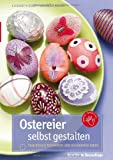 Ostereier selbst gestalten: Zahlreiche Techniken und dekorative Ideen - Elisabeth Eder, Kornelia Milan