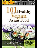 Cookbook: 101 Healthy Vegan Asian Food (Quick & Easy vegan recipes Book 5) (English Edition)