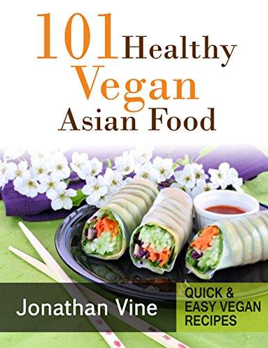 Cookbook: 101 Healthy Vegan Asian Food (Quick & Easy vegan recipes Book 5)