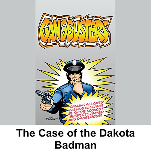 Gangbusters: The Case of the Dakota Badman -