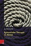 Systemische Therapie in Aktion: Kreative Methoden in der Arbeit mit Familien und Paaren - Jan Bleckwedel
