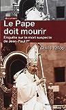 Le pape doit mourir : Enquête sur la mort suspecte de Jean-Paul Ier