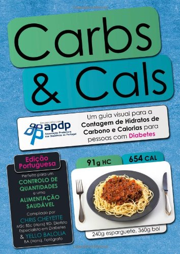 Carbs & Cals (ed. Portuguesa): Um Guia Visual Para a Contagem D