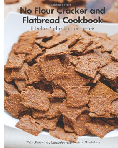 No Flour cracker and flatbread cookbook: Gluten-free Soy-free Dairy-free Egg-free recipes by Morris, Mrs Lori (2014) Paperback